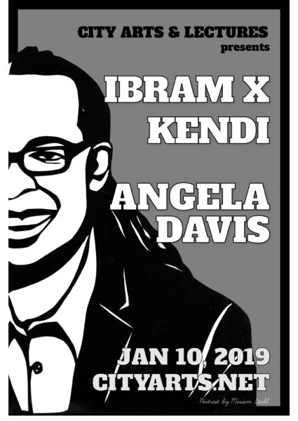 City Arts & Lectures presents Ibram X. Kendi, Angela Davis. Jan 10 2019. cityarts.net