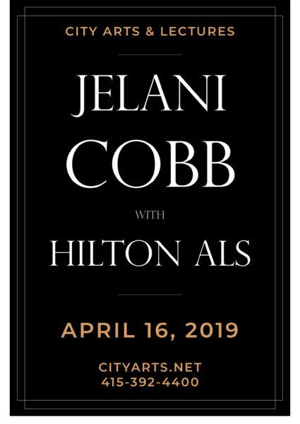 City Arts & Lectures Jelani Cobb with Hilton All. April 16, 2019. cityarts.net. 415-392-4400.