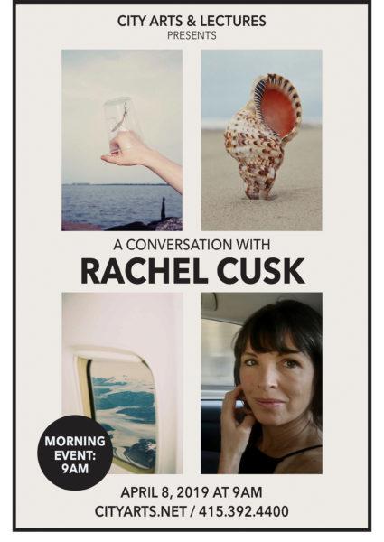 City Arts & Lectures presents a conversation with Rachel Cusk. Morning event: 9am. April 8, 2019 at 9am. cityarts.net / 415-392-4400