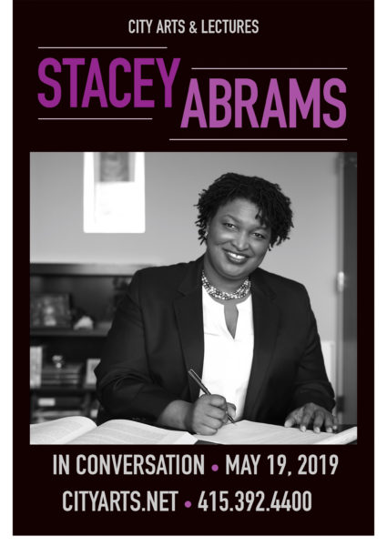 City Arts & Lectures Stacey Abrams in conversation May 19, 2019 • cityarts.net • 415-392-4400