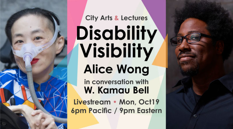 City Arts & Lectures Disability Visibility. Alice Wong in conversation with W. Kamau Bell. Livestream, Monday, October 19. 6pm Pacific / 9pm Eastern